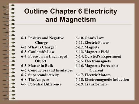 Outline Chapter 6 Electricity and Magnetism 6-10. Ohm's Law 6-11. Electric Power 6-12. Magnets 6-13. Magnetic Field 6-14. Oersted's Experiment 6-15. Electromagnets.