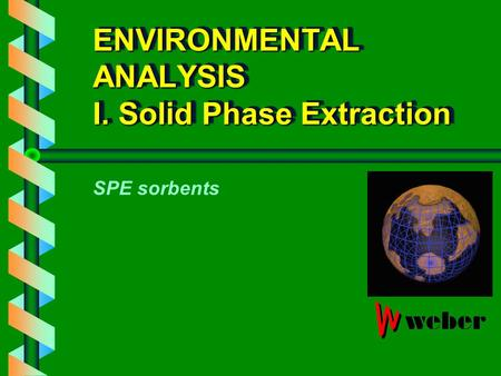 ENVIRONMENTAL ANALYSIS I. Solid Phase Extraction SPE sorbents.