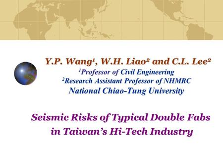 Y.P. Wang 1, W.H. Liao 2 and C.L. Lee 2 1 Professor of Civil Engineering 2 Research Assistant Professor of NHMRC National Chiao-Tung University Y.P. Wang.