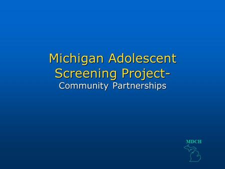 Michigan Adolescent Screening Project- Community Partnerships MDCH.