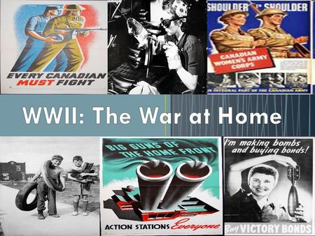 "By 1942, Canada was committed to a policy of ""Total War"" which meant that all industries, materials and people were put to work for the war effort."