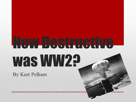 How Destructive was WW2? By Kurt Pelham. World War Two was the most destructive war ever in human history, with a total number of 60 million deaths. These.