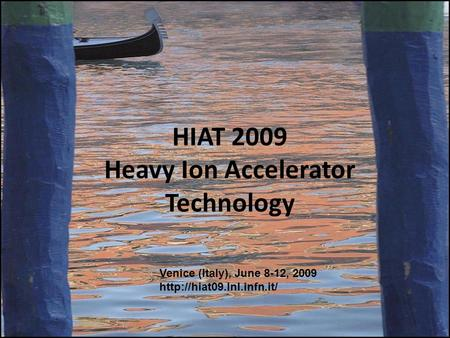 HIAT 2009 Heavy Ion Accelerator Technology Venice (Italy), June 8-12, 2009