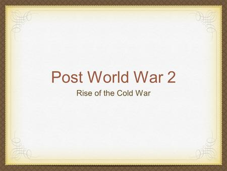 Post World War 2 Rise of the Cold War. After War Germany will be divided into military zones. British, American, French, and USSR zone. Post-War occupation.