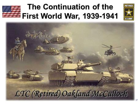 The Continuation of the First World War, 1939-1941 LTC (Retired) Oakland McCulloch.