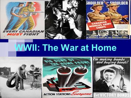 "WWII: The War at Home. Total War By 1942, Canada was committed to a policy of ""Total War"". All industries, materials and people were put to work for the."