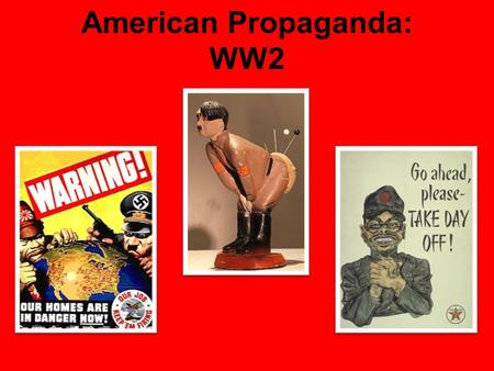 American Propaganda: WW2. Let's Re-Cap… Think December 7 th, 1941 Then think about the next day… So now we're mad at Japan right? Who are we also mad.