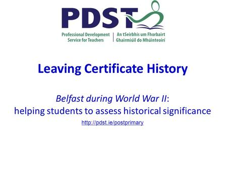 Leaving Certificate History Belfast during <strong>World</strong> <strong>War</strong> <strong>II</strong>: helping students to assess historical significance
