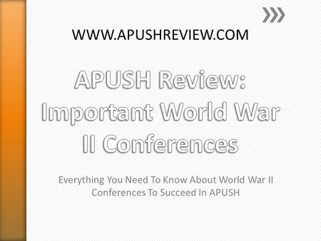 Everything You Need To Know About World War II Conferences To Succeed In APUSH WWW.APUSHREVIEW.COM.