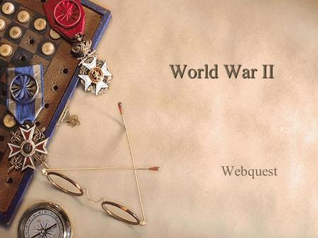 World War II Webquest.