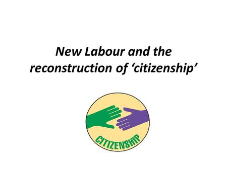 New <strong>Labour</strong> and the reconstruction of 'citizenship'