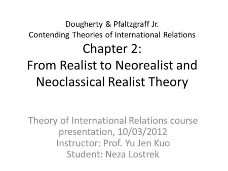 Dougherty & Pfaltzgraff Jr. Contending Theories of International Relations Chapter 2: From Realist to Neorealist and Neoclassical Realist Theory Theory.