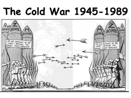 The Cold War 1945-1989.