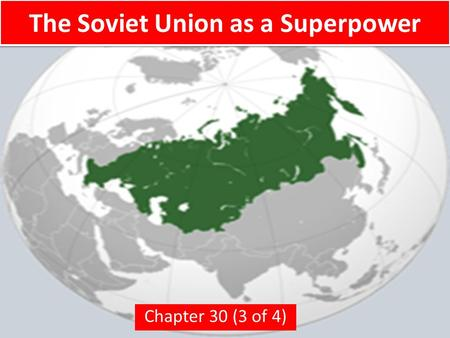 The Soviet Union as a Superpower Chapter 30 (3 of 4)