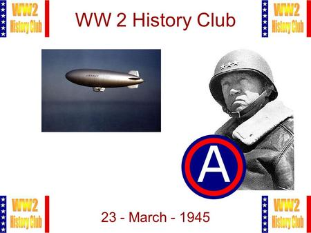 1 WW 2 History Club 23 - March - 1945. 2 Meeting Agenda 1.Administration Introductions Club Rules Movie Night Change in Email Policy Attendance Sheets.
