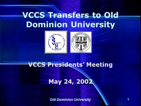 Old Dominion University 1 VCCS Transfers to Old Dominion University VCCS Presidents' Meeting May 24, 2002.