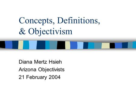 Concepts, Definitions, & Objectivism Diana Mertz Hsieh Arizona Objectivists 21 February 2004.