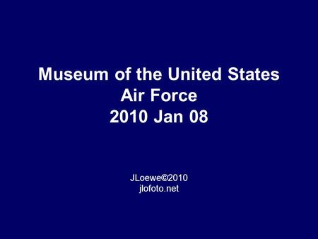 Museum of the United States Air Force 2010 Jan 08 JLoewe©2010 jlofoto.net.