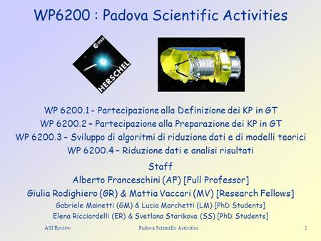 ASI Review Padova Scientific Activities 1 WP6200 : Padova Scientific Activities Staff Alberto Franceschini (AF) [Full Professor] Giulia Rodighiero (GR)