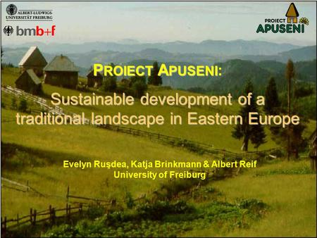 P ROIECT A PUSENI P ROIECT A PUSENI : Sustainable development of a traditional landscape in Eastern Europe Evelyn Ruşdea, Katja Brinkmann & Albert Reif.