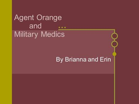 Agent Orange and Military Medics By Brianna and Erin.