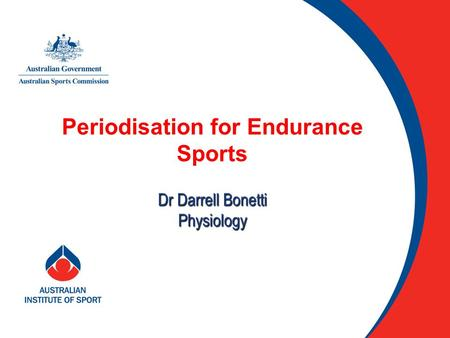 Periodisation for Endurance Sports Dr Darrell Bonetti Physiology.