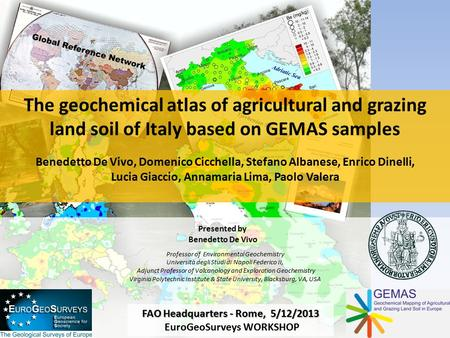 The geochemical atlas of agricultural and grazing land soil of Italy based on GEMAS samples Benedetto De Vivo, Domenico Cicchella, Stefano Albanese, Enrico.
