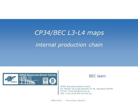 SMOS-BEC – Barcelona (Spain) CP34/BEC L3-L4 maps internal production chain BEC team SMOS Barcelona Expert Centre Pg. Marítim de la Barceloneta 37-49, Barcelona.
