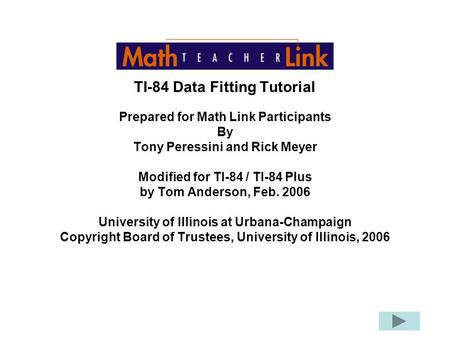 TI-84 Data Fitting Tutorial Prepared for Math Link Participants By Tony Peressini and Rick Meyer Modified for TI-84 / TI-84 Plus by Tom Anderson, Feb.