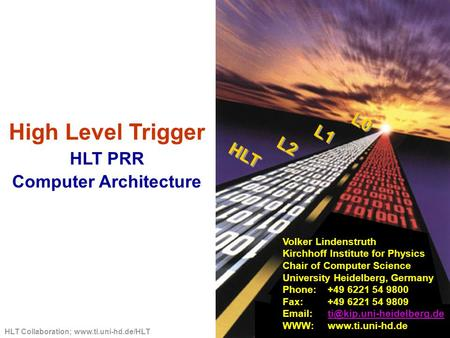HLT Collaboration; www.ti.uni-hd.de/HLT High Level Trigger HLT PRR Computer Architecture Volker Lindenstruth Kirchhoff Institute for Physics Chair of Computer.
