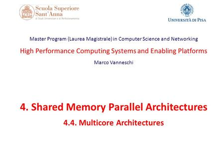 Master Program (Laurea Magistrale) in Computer Science and Networking High Performance Computing Systems and Enabling Platforms Marco Vanneschi 4. Shared.