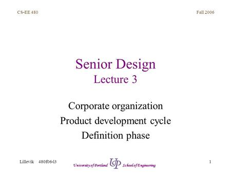 Fall 2006 1 CS-EE 480 Lillevik 480f06-l3 University of Portland School of Engineering Senior Design Lecture 3 Corporate organization Product development.