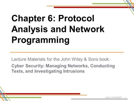 Lecture Materials for the John Wiley & Sons book: Cyber Security: Managing Networks, Conducting Tests, and Investigating Intrusions April 14, 2015 DRAFT1.