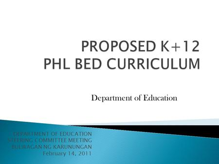 DEPARTMENT OF EDUCATION STEERING COMMITTEE MEETING BULWAGAN NG KARUNUNGAN February 14, 2011 Department of Education.