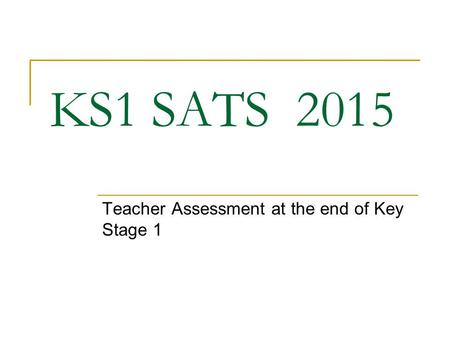 KS1 SATS 2015 Teacher Assessment at the end of Key Stage 1.