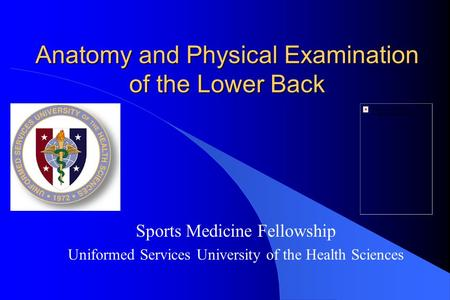 Anatomy and Physical Examination of the Lower Back Sports Medicine Fellowship Uniformed Services University of the Health Sciences.