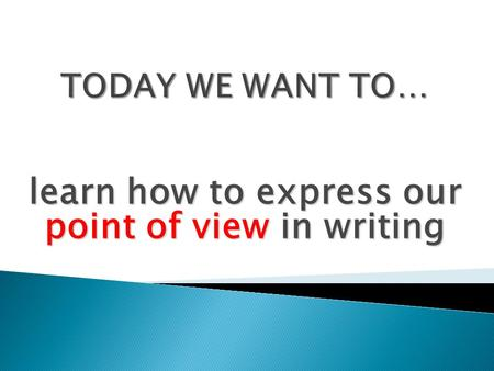 Learn how to express our point of view in writing.
