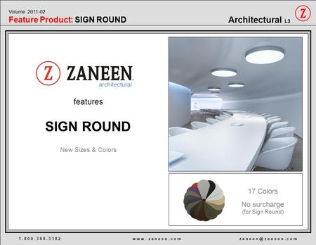 Features 1. 8 0 0. 3 8 8. 3 3 8 2 w w w. z a n e e n. c o m z a n e e z a n e e n. c o m Architectural L3 Volume 2011-02 Feature Product: SIGN ROUND.