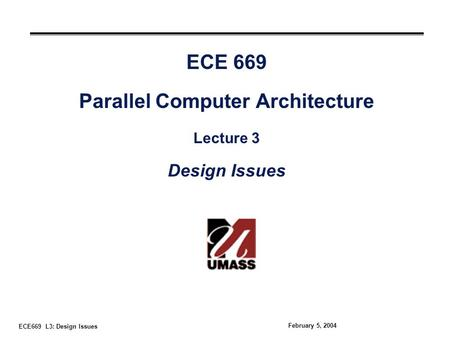 ECE669 L3: Design Issues February 5, 2004 ECE 669 Parallel Computer Architecture Lecture 3 Design Issues.