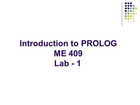 Introduction to PROLOG ME 409 Lab - 1. Introduction to PROLOG.