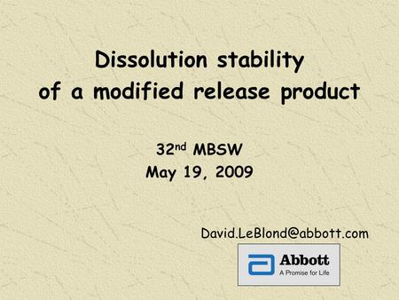 Dissolution stability of a modified release product 32 nd MBSW May 19, 2009