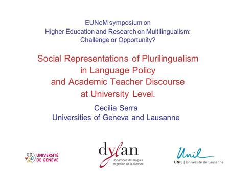 EUNoM symposium on Higher Education and Research on Multilingualism: Challenge or Opportunity? Social Representations of Plurilingualism in Language Policy.