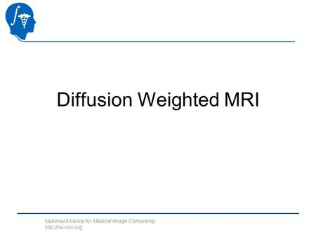 National Alliance for Medical Image Computing  Diffusion Weighted MRI.