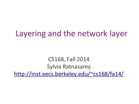 Layering and the network layer CS168, Fall 2014 Sylvia Ratnasamy
