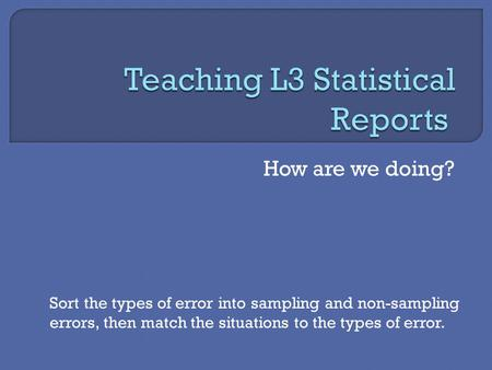 How are we doing? Sort the types of error into sampling and non-sampling errors, then match the situations to the types of error.