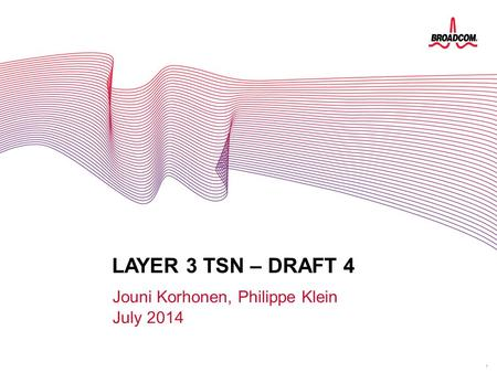1 LAYER 3 TSN – DRAFT 4 Jouni Korhonen, Philippe Klein July 2014 LAYER 3 FOR TSN.