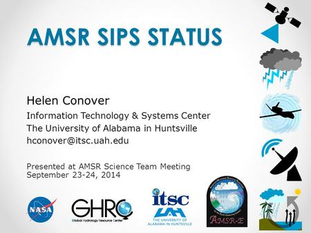 Presented at AMSR Science Team Meeting September 23-24, 2014 AMSR SIPS STATUS Helen Conover Information Technology & Systems Center The University of Alabama.