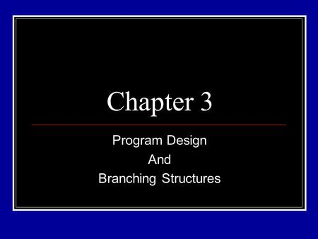 Chapter 3 Program Design And Branching Structures.