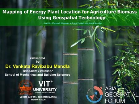 Mapping of Energy Plant Location for Agriculture Biomass Using Geospatial Technology ® Presented by Dr. Venkata Ravibabu Mandla Associate Professor School.