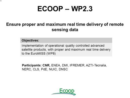 ECOOP – WP2.3 Ensure proper and maximum real time delivery of remote sensing data Objectives: Implementation of operational quality controlled advanced.